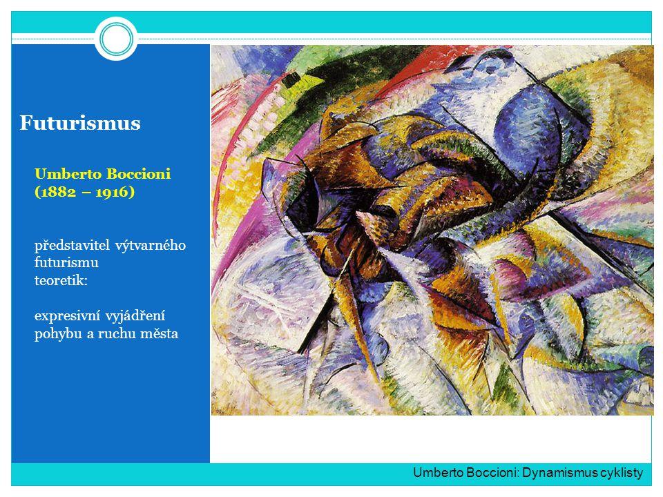 Futurismus Umberto Boccioni (1882 – 1916) představitel výtvarného futurismu teoretik: expresivní vyjádření pohybu a ruchu města Umberto Boccioni: Dynamismus cyklisty