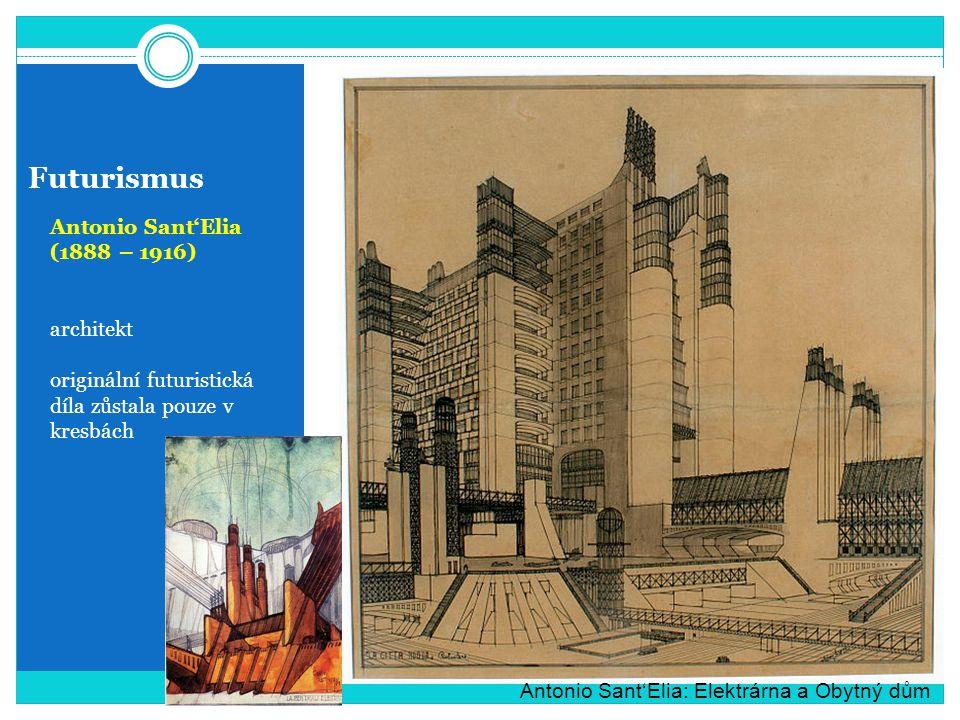 Futurismus Antonio Sant'Elia (1888 – 1916) architekt originální futuristická díla zůstala pouze v kresbách Antonio Sant'Elia: Elektrárna a Obytný dům
