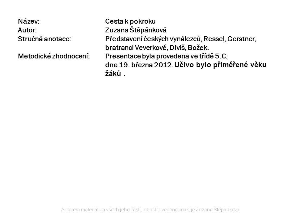 Název:Cesta k pokroku Autor:Zuzana Štěpánková Stručná anotace:Představení českých vynálezců, Ressel, Gerstner, bratranci Veverkové, Diviš, Božek. Meto
