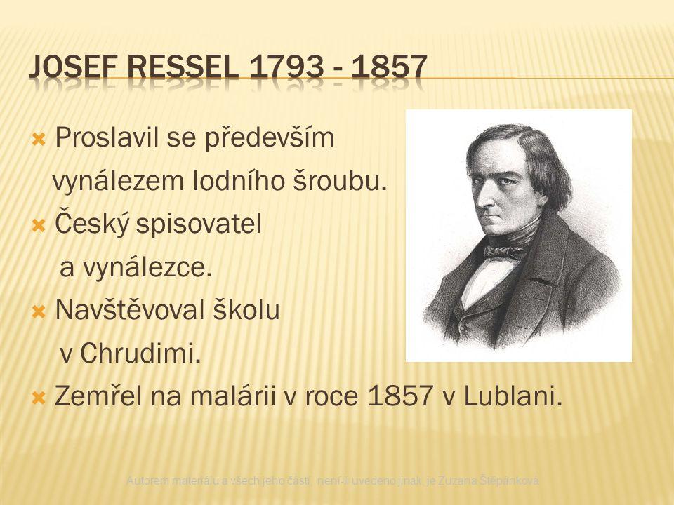  Proslavil se především vynálezem lodního šroubu.  Český spisovatel a vynálezce.  Navštěvoval školu v Chrudimi.  Zemřel na malárii v roce 1857 v L