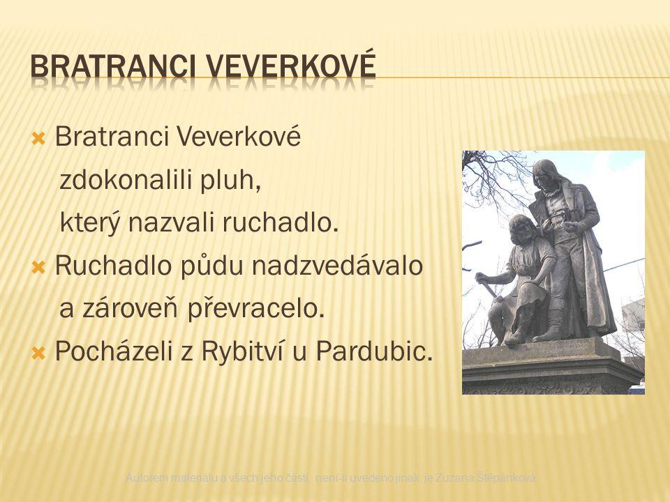  Bratranci Veverkové zdokonalili pluh, který nazvali ruchadlo.  Ruchadlo půdu nadzvedávalo a zároveň převracelo.  Pocházeli z Rybitví u Pardubic. A