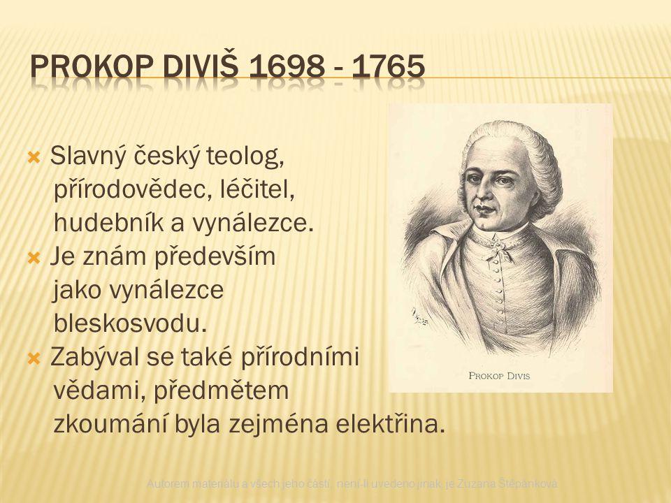  Slavný český teolog, přírodovědec, léčitel, hudebník a vynálezce.  Je znám především jako vynálezce bleskosvodu.  Zabýval se také přírodními vědam