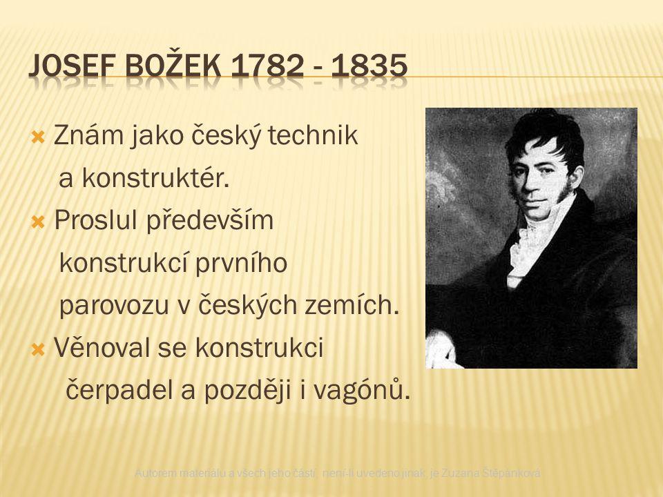  Znám jako český technik a konstruktér.  Proslul především konstrukcí prvního parovozu v českých zemích.  Věnoval se konstrukci čerpadel a později