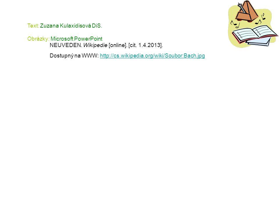 Text: Zuzana Kulaxidisová DiS. Obrázky: Microsoft PowerPoint NEUVEDEN. Wikipedie [online]. [cit. 1.4.2013]. Dostupný na WWW: http://cs.wikipedia.org/w