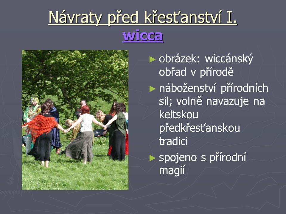 Návraty před křesťanství I. wicca ► obrázek: wiccánský obřad v přírodě ► náboženství přírodních sil; volně navazuje na keltskou předkřesťanskou tradic