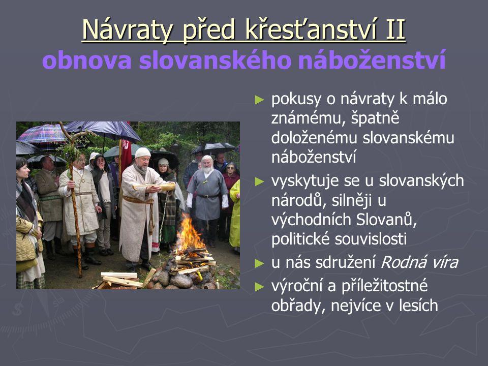 Návraty před křesťanství II Návraty před křesťanství II obnova slovanského náboženství ► pokusy o návraty k málo známému, špatně doloženému slovanském