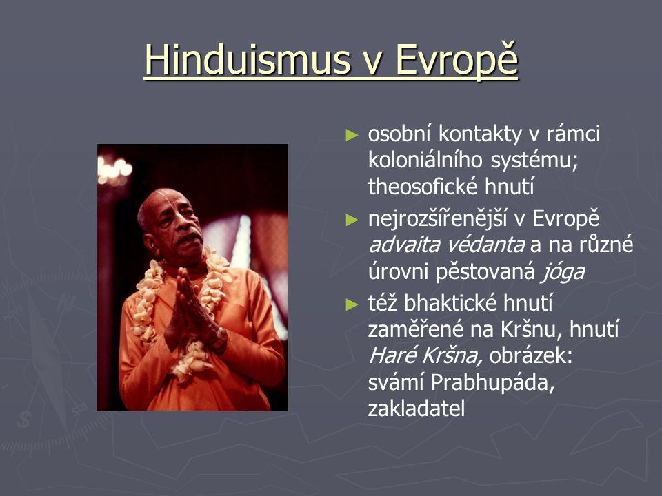 Hinduismus v Evropě ► osobní kontakty v rámci koloniálního systému; theosofické hnutí ► nejrozšířenější v Evropě advaita védanta a na různé úrovni pěs