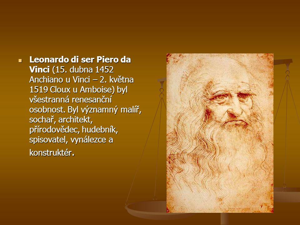 Leonardo di ser Piero da Vinci (15. dubna 1452 Anchiano u Vinci – 2. května 1519 Cloux u Amboise) byl všestranná renesanční osobnost. Byl významný mal