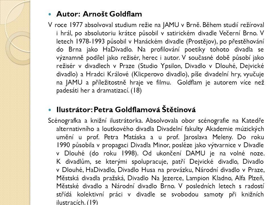 Autor: Arnošt Goldflam V roce 1977 absolvoval studium režie na JAMU v Brně. Během studií režíroval i hrál, po absolutoriu krátce působil v satirickém