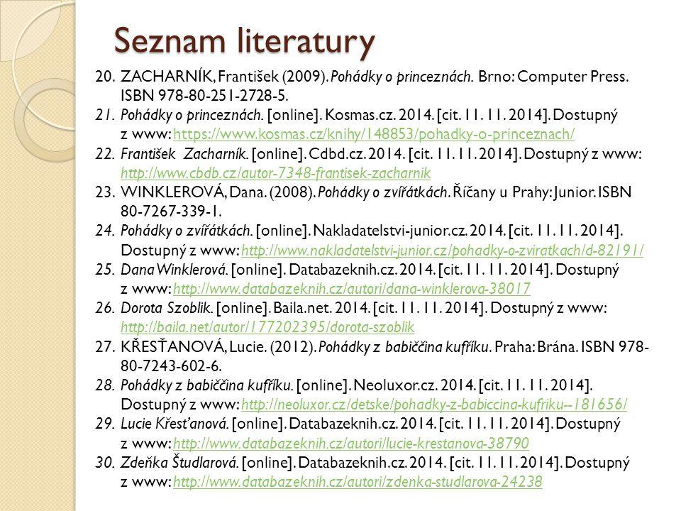 Seznam literatury 20.ZACHARNÍK, František (2009). Pohádky o princeznách. Brno: Computer Press. ISBN 978-80-251-2728-5. 21.Pohádky o princeznách. [onli
