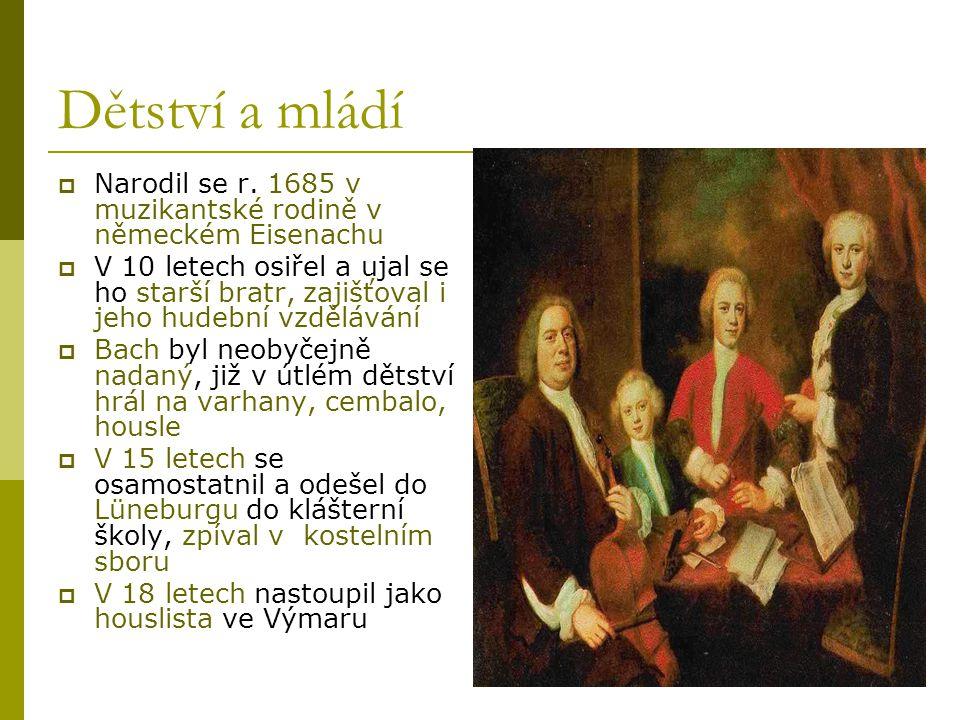Dětství a mládí  Narodil se r. 1685 v muzikantské rodině v německém Eisenachu  V 10 letech osiřel a ujal se ho starší bratr, zajišťoval i jeho hudeb