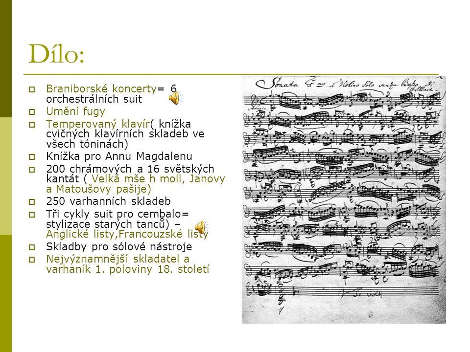Dílo:  Braniborské koncerty= 6 orchestrálních suit  Umění fugy  Temperovaný klavír( knížka cvičných klavírních skladeb ve všech tóninách)  Knížka