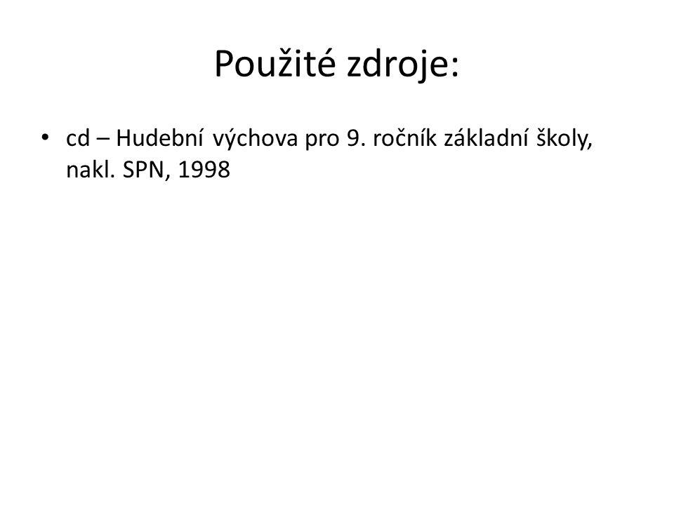 Použité zdroje: cd – Hudební výchova pro 9. ročník základní školy, nakl. SPN, 1998