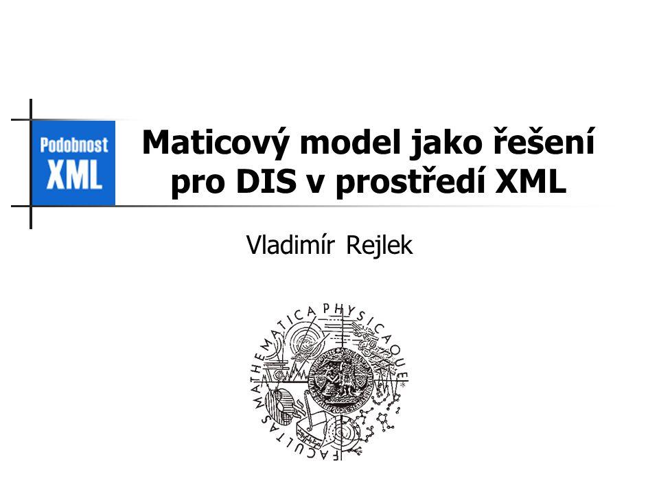 Maticový model jako řešení pro DIS v prostředí XML Vladimír Rejlek