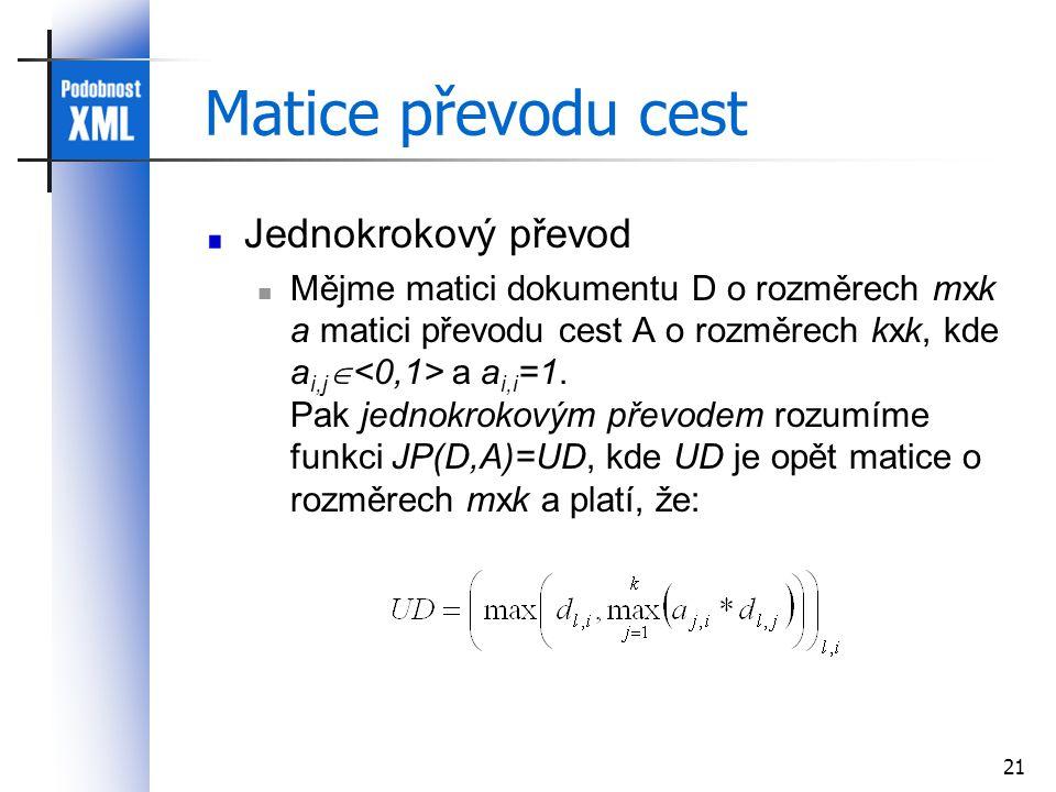 21 Matice převodu cest Jednokrokový převod Mějme matici dokumentu D o rozměrech mxk a matici převodu cest A o rozměrech kxk, kde a i,j  a a i,i =1.