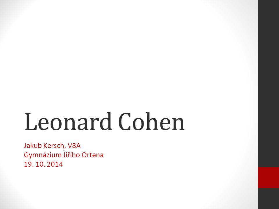 Leonard Cohen Jakub Kersch, V8A Gymnázium Jiřího Ortena 19. 10. 2014
