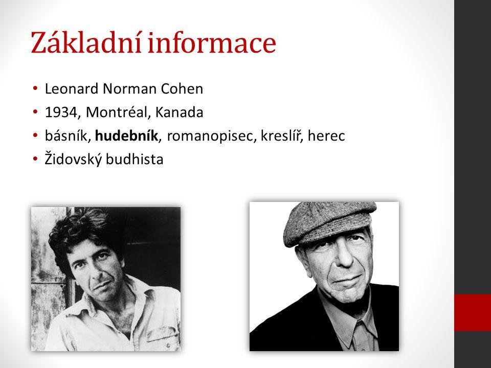 Základní informace Leonard Norman Cohen 1934, Montréal, Kanada básník, hudebník, romanopisec, kreslíř, herec Židovský budhista