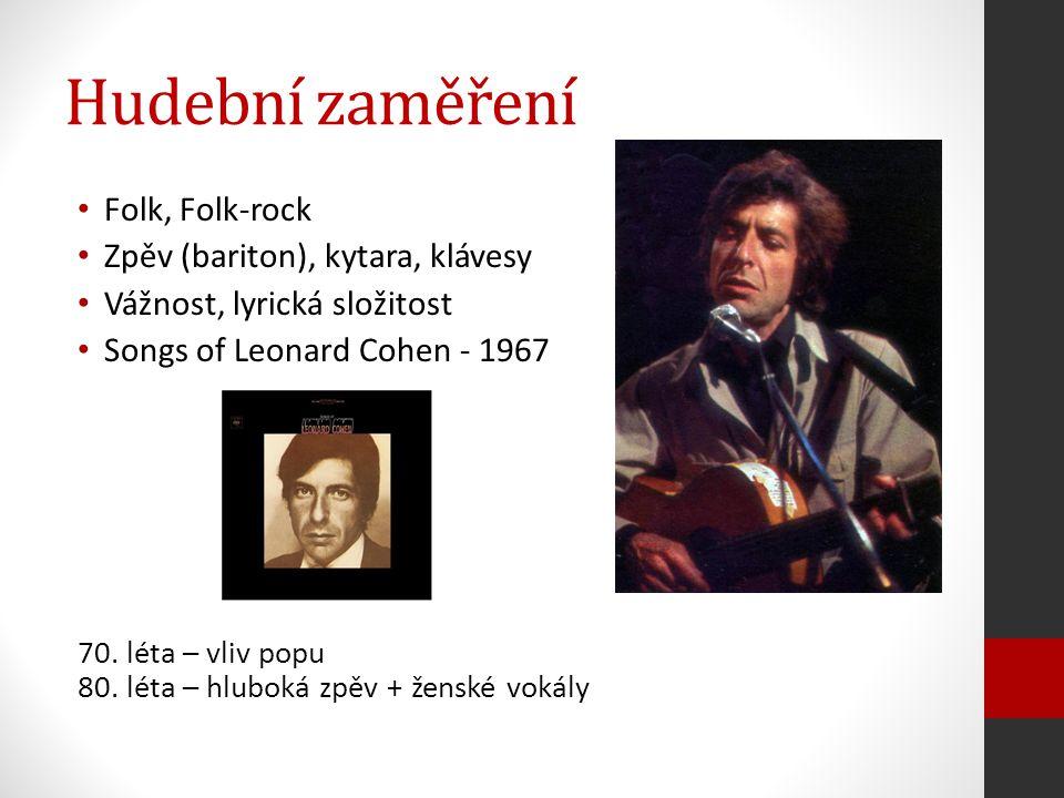 Hudební zaměření Folk, Folk-rock Zpěv (bariton), kytara, klávesy Vážnost, lyrická složitost Songs of Leonard Cohen - 1967 70. léta – vliv popu 80. lét