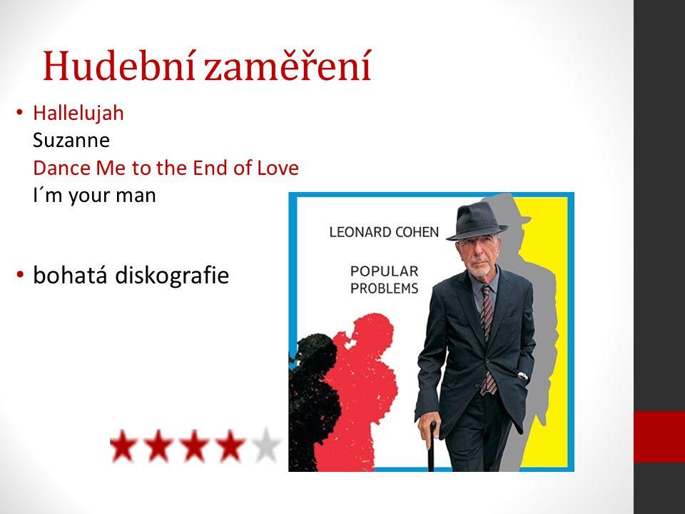 Hallelujah Suzanne Dance Me to the End of Love I´m your man bohatá diskografie Hudební zaměření