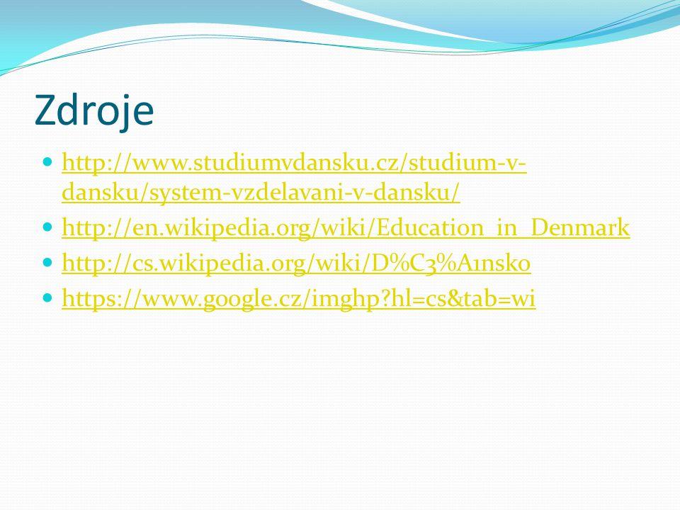 Zdroje http://www.studiumvdansku.cz/studium-v- dansku/system-vzdelavani-v-dansku/ http://www.studiumvdansku.cz/studium-v- dansku/system-vzdelavani-v-dansku/ http://en.wikipedia.org/wiki/Education_in_Denmark http://cs.wikipedia.org/wiki/D%C3%A1nsko https://www.google.cz/imghp?hl=cs&tab=wi