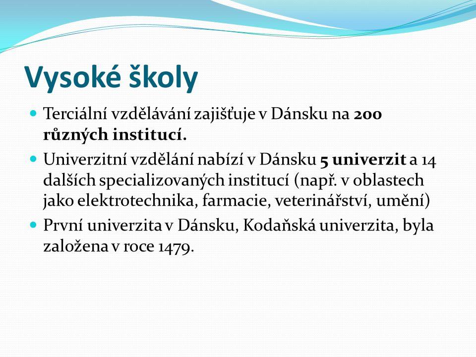 Vysoké školy Terciální vzdělávání zajišťuje v Dánsku na 200 různých institucí. Univerzitní vzdělání nabízí v Dánsku 5 univerzit a 14 dalších specializ
