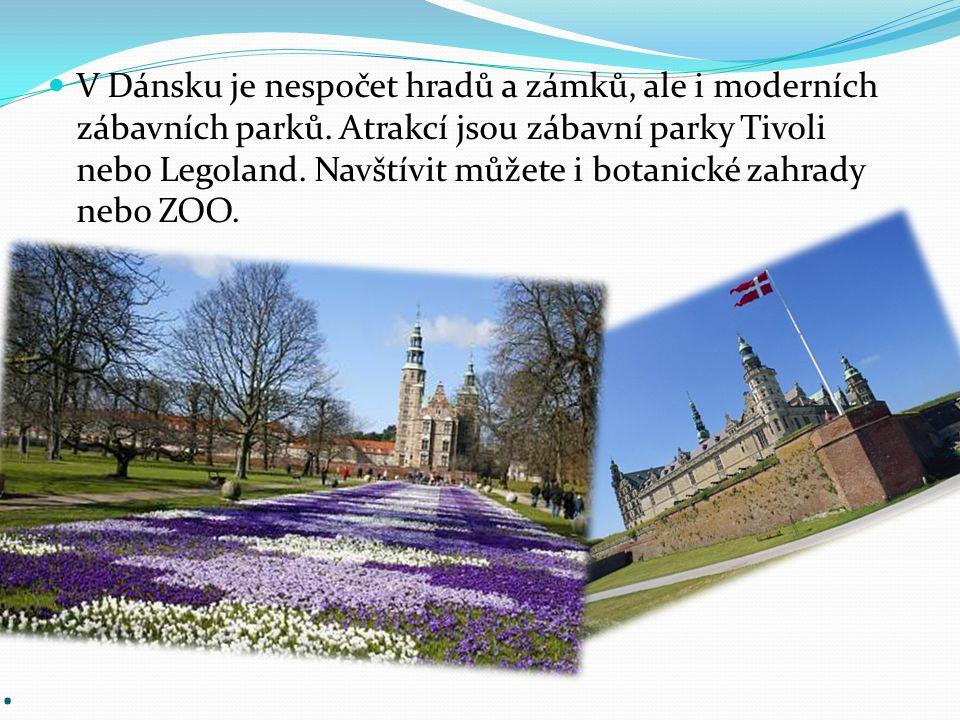 . V Dánsku je nespočet hradů a zámků, ale i moderních zábavních parků. Atrakcí jsou zábavní parky Tivoli nebo Legoland. Navštívit můžete i botanické z