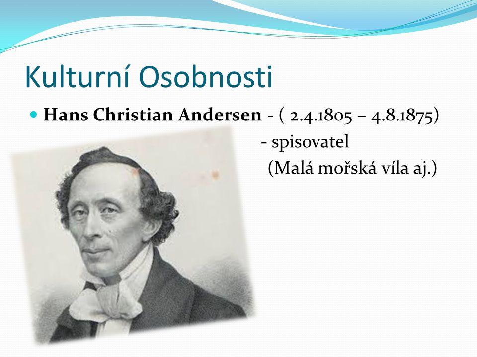 Kulturní Osobnosti Hans Christian Andersen - ( 2.4.1805 – 4.8.1875) - spisovatel (Malá mořská víla aj.)