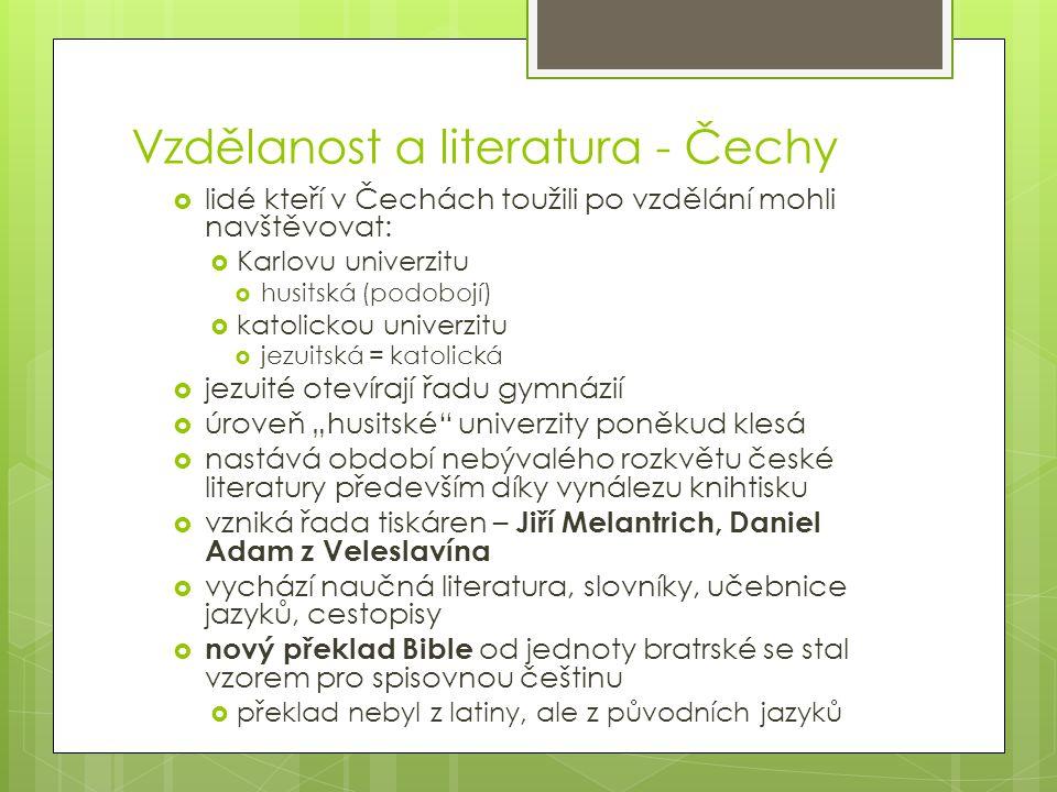 Vzdělanost a literatura - Čechy  lidé kteří v Čechách toužili po vzdělání mohli navštěvovat:  Karlovu univerzitu  husitská (podobojí)  katolickou