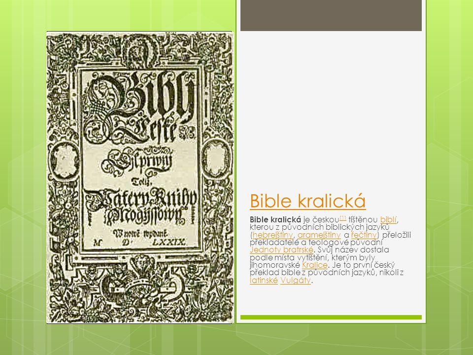 Bible kralická Bible kralická je českou [1] tištěnou biblí, kterou z původních biblických jazyků (hebrejštiny, aramejštiny a řečtiny) přeložili překla