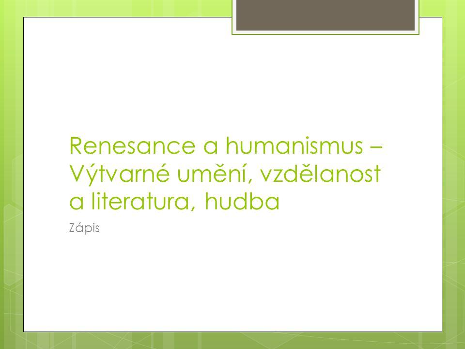 Renesance a humanismus – Výtvarné umění, vzdělanost a literatura, hudba Zápis