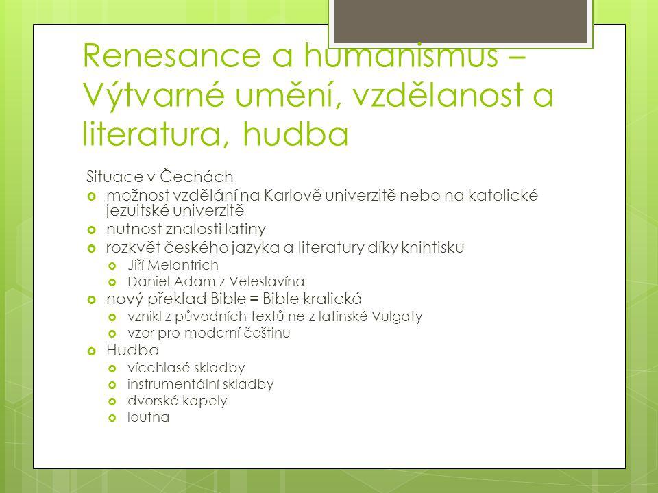 Renesance a humanismus – Výtvarné umění, vzdělanost a literatura, hudba Situace v Čechách  možnost vzdělání na Karlově univerzitě nebo na katolické j