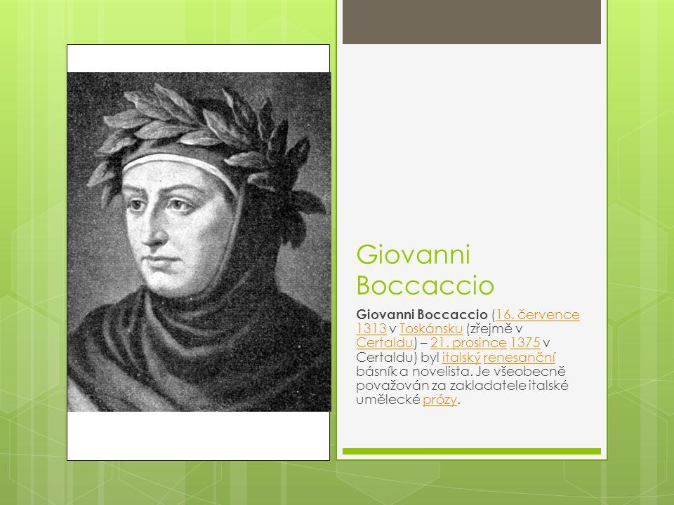 Giovanni Boccaccio Giovanni Boccaccio (16. července 1313 v Toskánsku (zřejmě v Certaldu) – 21. prosince 1375 v Certaldu) byl italský renesanční básník