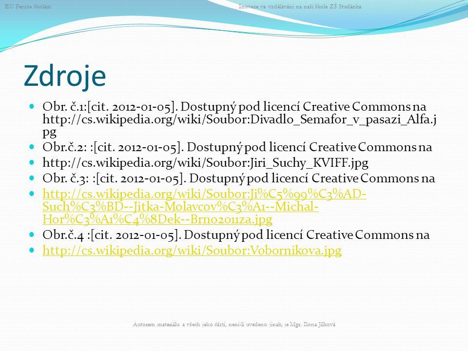 Zdroje Obr. č.1:[cit. 2012-01-05]. Dostupný pod licencí Creative Commons na http://cs.wikipedia.org/wiki/Soubor:Divadlo_Semafor_v_pasazi_Alfa.j pg Obr
