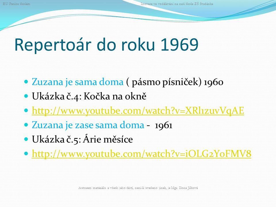 Repertoár do roku 1969 Zuzana je sama doma ( pásmo písniček) 1960 Ukázka č.4: Kočka na okně http://www.youtube.com/watch?v=XRl1zuvVqAE Zuzana je zase