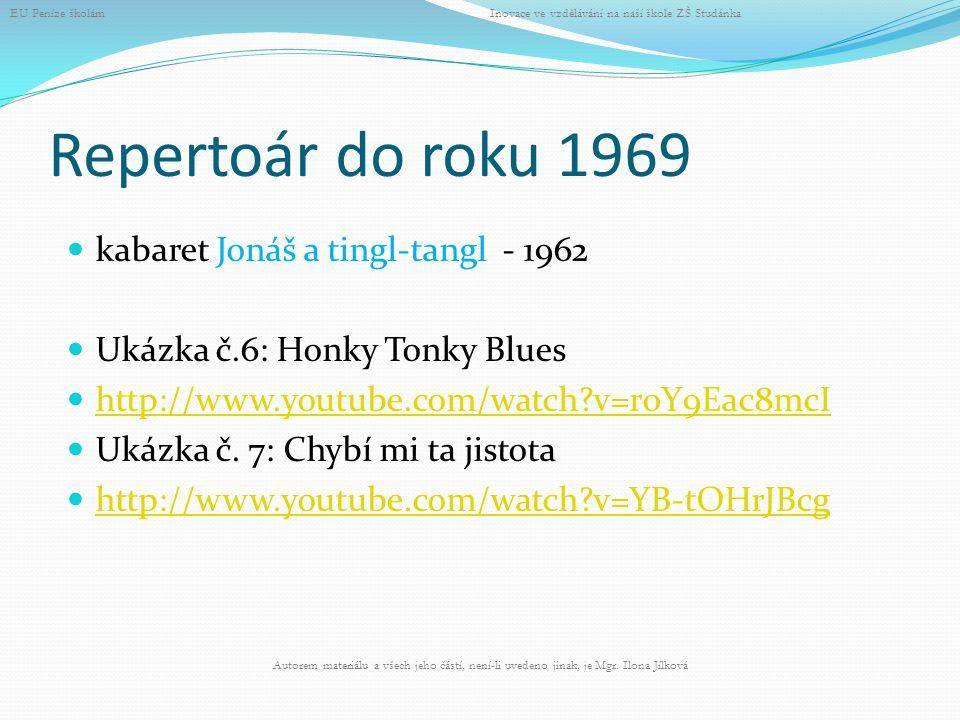 Repertoár do roku 1969 kabaret Jonáš a tingl-tangl - 1962 Ukázka č.6: Honky Tonky Blues http://www.youtube.com/watch?v=r0Y9Eac8mcI Ukázka č. 7: Chybí