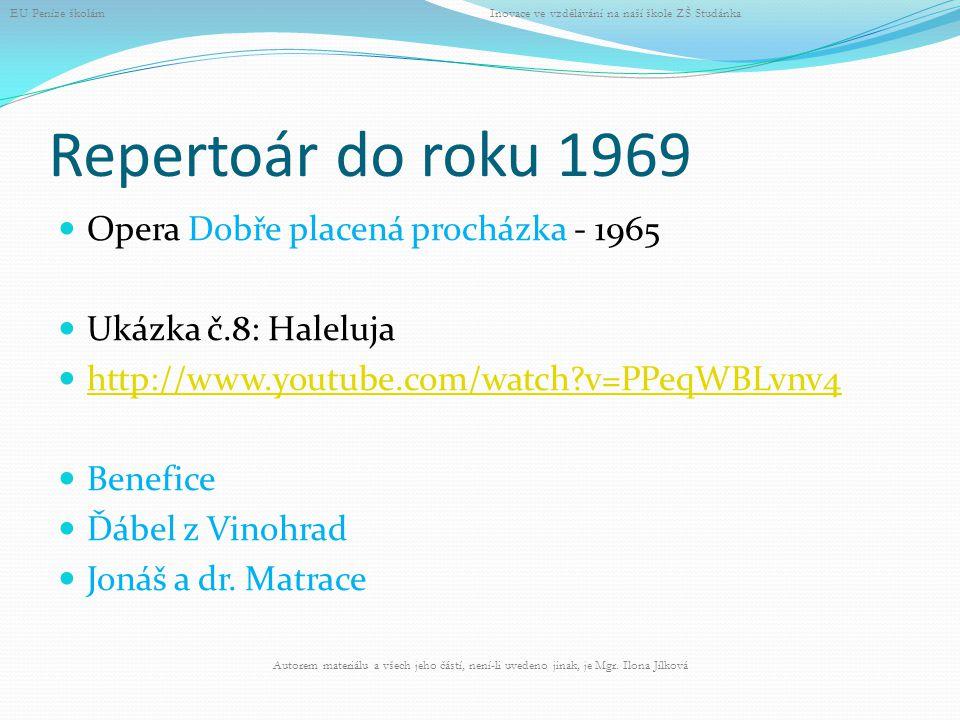 Repertoár do roku 1969 Opera Dobře placená procházka - 1965 Ukázka č.8: Haleluja http://www.youtube.com/watch?v=PPeqWBLvnv4 Benefice Ďábel z Vinohrad