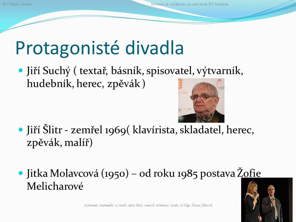 Protagonisté divadla Jiří Suchý ( textař, básník, spisovatel, výtvarník, hudebník, herec, zpěvák ) Jiří Šlitr - zemřel 1969( klavírista, skladatel, he