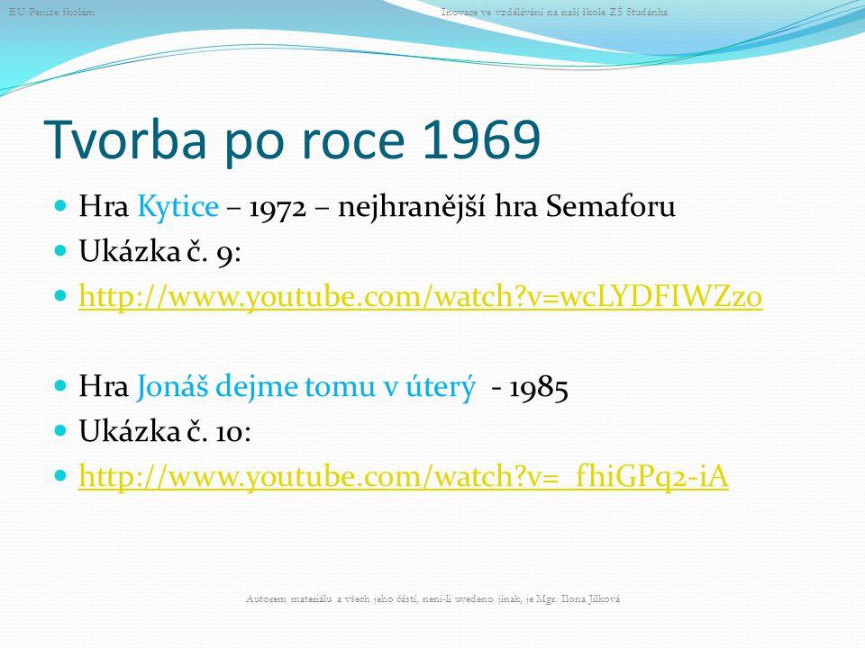 Tvorba po roce 1969 Hra Kytice – 1972 – nejhranější hra Semaforu Ukázka č. 9: http://www.youtube.com/watch?v=wcLYDFIWZzo Hra Jonáš dejme tomu v úterý