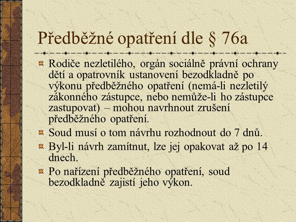Předběžné opatření dle § 76a Rodiče nezletilého, orgán sociálně právní ochrany dětí a opatrovník ustanovení bezodkladně po výkonu předběžného opatření