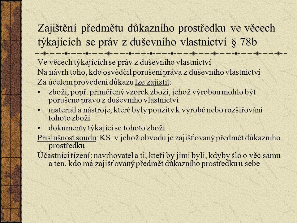 Zajištění předmětu důkazního prostředku ve věcech týkajících se práv z duševního vlastnictví § 78b Ve věcech týkajících se práv z duševního vlastnictv