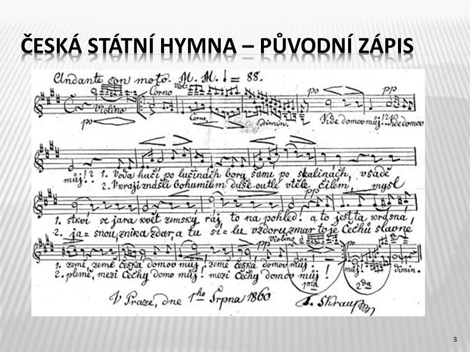 Českou státní hymnou je píseň Kde domov můj, která poprvé zazněla ve hře Josefa Kajetána Tyla Fidlovačka aneb žádný hněv a žádná rvačka.