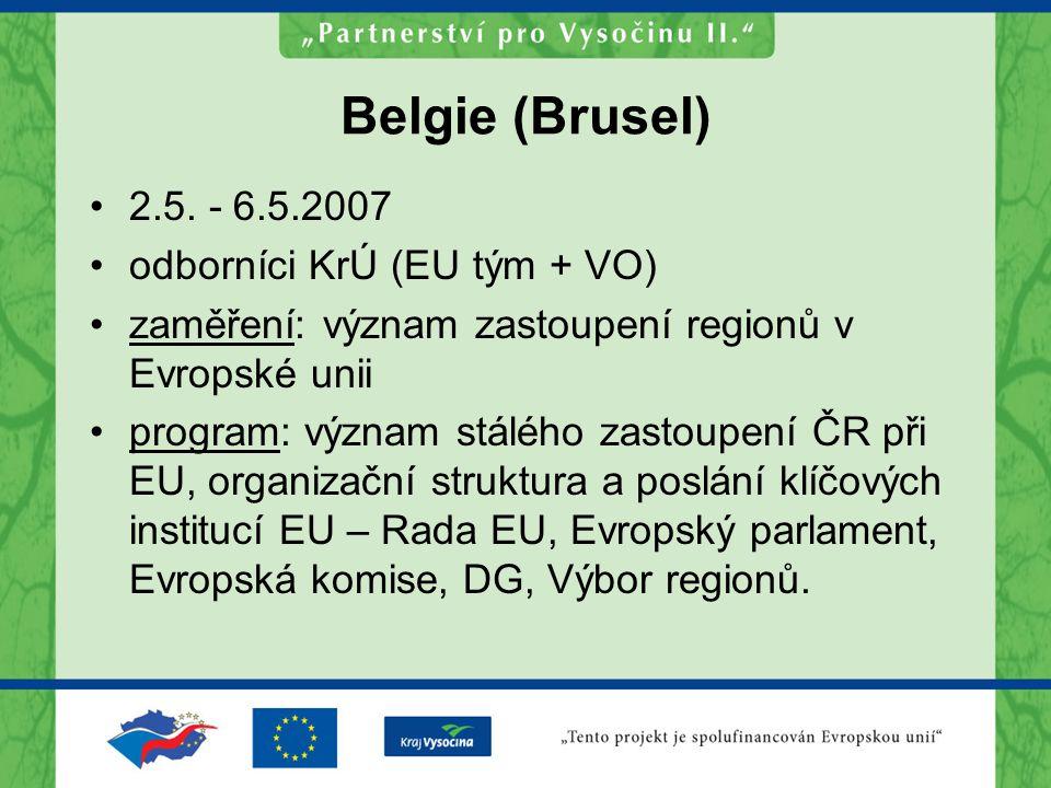 Belgie (Brusel) 2.5. - 6.5.2007 odborníci KrÚ (EU tým + VO) zaměření: význam zastoupení regionů v Evropské unii program: význam stálého zastoupení ČR