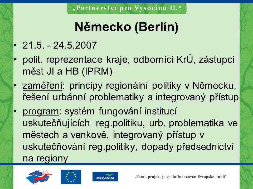 Německo (Berlín) 21.5. - 24.5.2007 polit. reprezentace kraje, odborníci KrÚ, zástupci měst JI a HB (IPRM) zaměření: principy regionální politiky v Něm