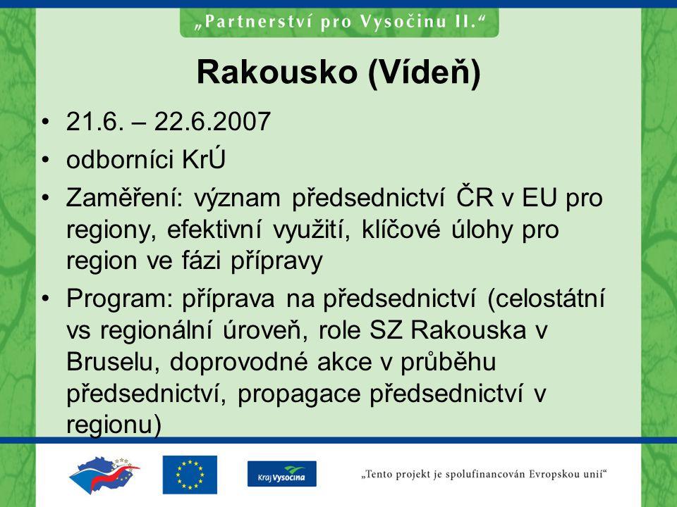 Rakousko (Vídeň) 21.6. – 22.6.2007 odborníci KrÚ Zaměření: význam předsednictví ČR v EU pro regiony, efektivní využití, klíčové úlohy pro region ve fá