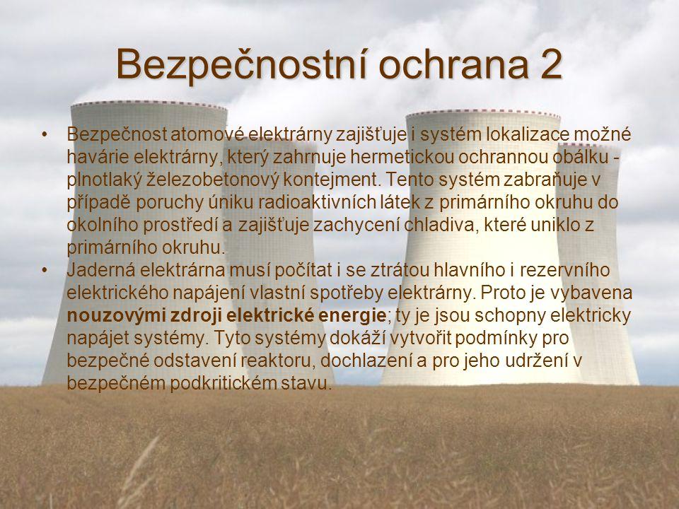 Bezpečnostní ochrana 2 Bezpečnost atomové elektrárny zajišťuje i systém lokalizace možné havárie elektrárny, který zahrnuje hermetickou ochrannou obálku - plnotlaký železobetonový kontejment.