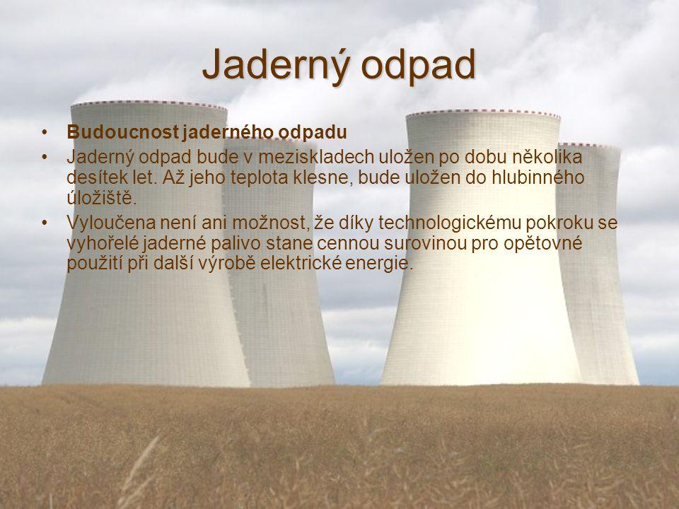 Jaderný odpad Budoucnost jaderného odpadu Jaderný odpad bude v meziskladech uložen po dobu několika desítek let.