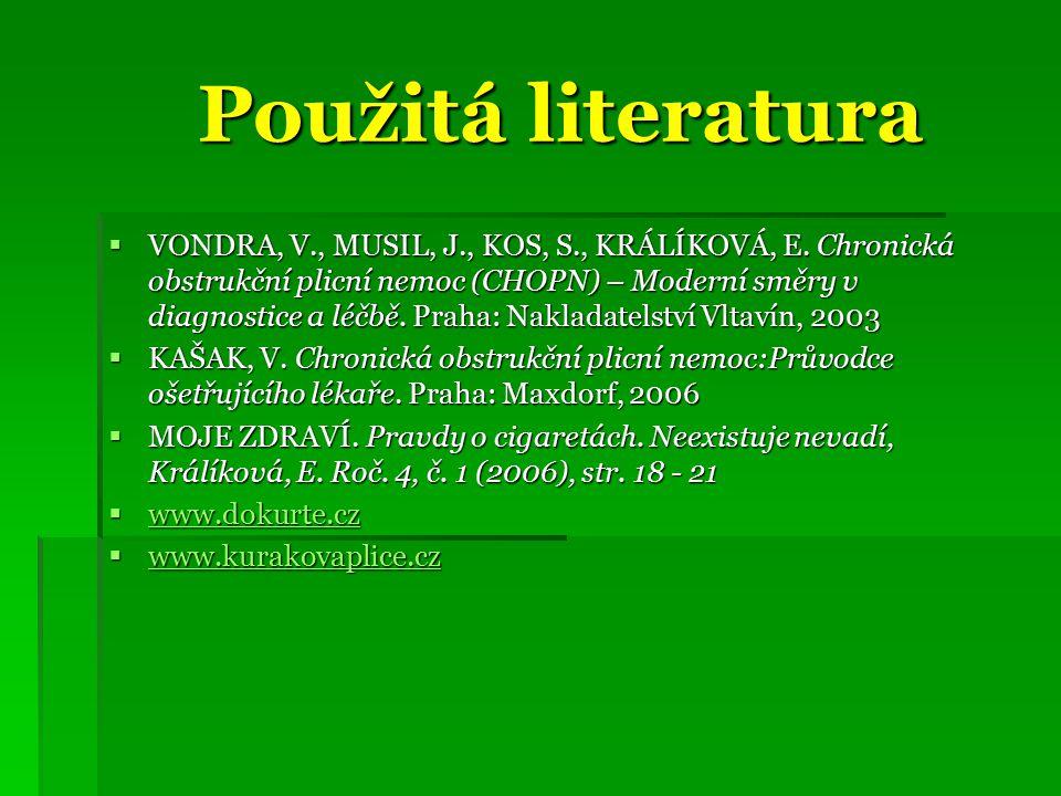 Použitá literatura Použitá literatura  VONDRA, V., MUSIL, J., KOS, S., KRÁLÍKOVÁ, E. Chronická obstrukční plicní nemoc (CHOPN) – Moderní směry v diag