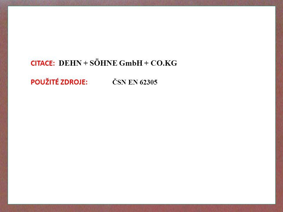 CITACE: DEHN + SÖHNE GmbH + CO.KG POUŽITÉ ZDROJE: ČSN EN 62305