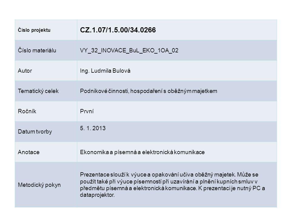 Číslo projektu CZ.1.07/1.5.00/34.0266 Číslo materiáluVY_32_INOVACE_BuL_EKO_1OA_02 AutorIng. Ludmila Bulová Tematický celekPodnikové činnosti, hospodař