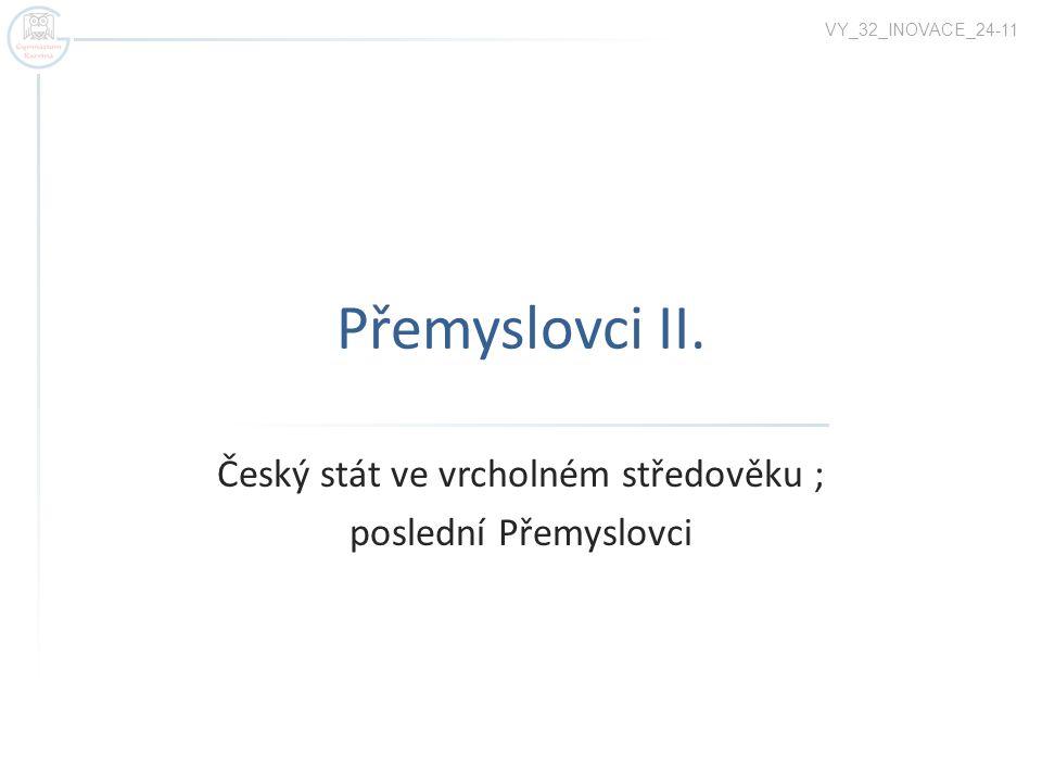 Rozkvět českého státu za posledních Přemyslovců  Po mnoha letech zmatků během 13.